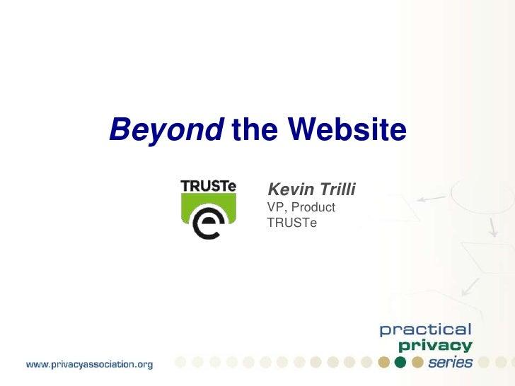 Beyond the Website<br />Kevin Trilli<br />VP, Product<br />TRUSTe<br />