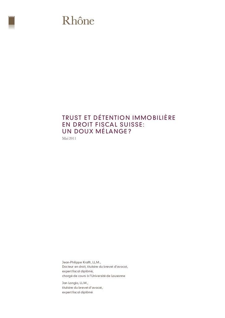 TRUST ET DÉTENTION IMMOBILIÈREEN DROIT FISCA L SUISSE:UN DOUX MÉL ANGE ?Mai 2011Jean-Philippe Krafft, LL.M.,Docteur en dro...