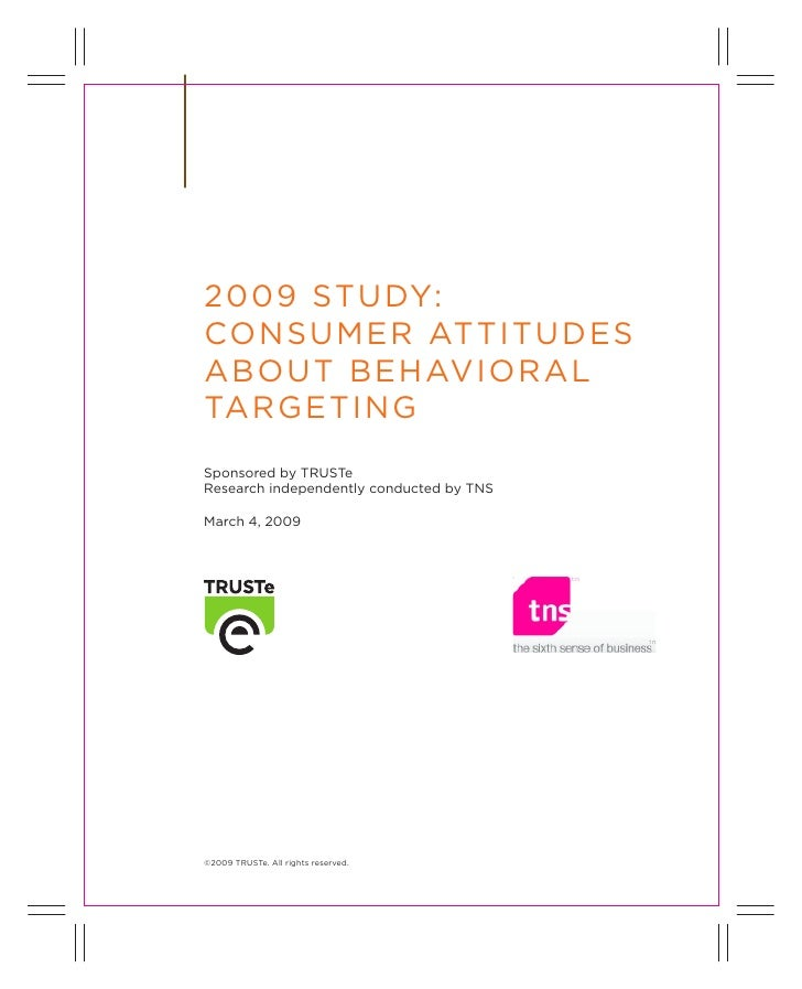 200 9 Study: ConSumer Attitud eS Abo ut behAviorAl tArge ting Sponsored by truSte research independently conducted by tnS ...
