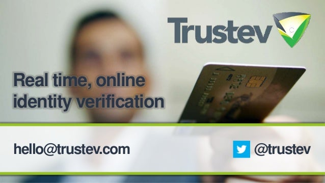 Real time, online identity verification hello@trustev.com  @trustev