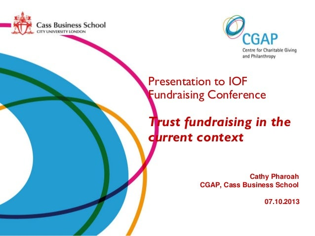 Presentation to IOF Fundraising Conference  Trust fundraising in the current context Cathy Pharoah CGAP, Cass Business Sch...
