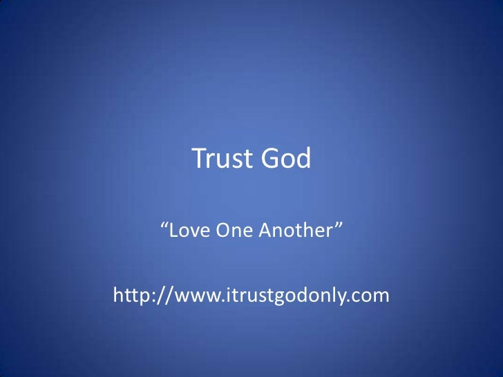 "Trust God    ""Love One Another""http://www.itrustgodonly.com"