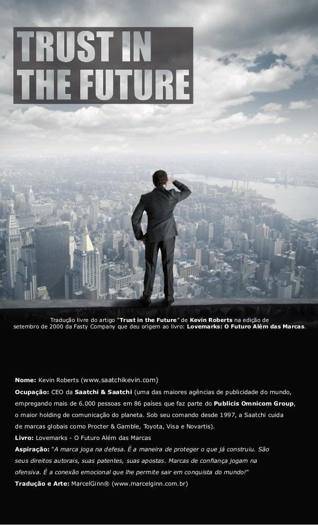"""Tradução livre do artigo """"Trust in the Future"""" de Kevin Roberts na edição de setembro de 2000 da Fasty Company que deu ori..."""