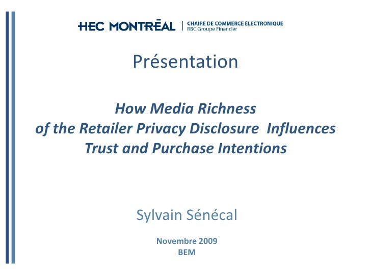 PrésentationHow Media Richness of the Retailer Privacy Disclosure  InfluencesTrust and Purchase Intentions<br />Sylvain Sé...