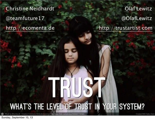 Christine Neidhardt @teamfuture17 http://ecomenta.de Olaf Lewitz @OlafLewitz http://trustartist.com Sunday, September 15, ...