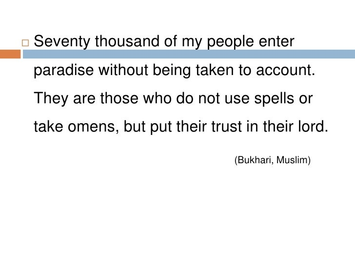 Seventy thousand of my people enter paradise without being taken to account. They are those who do not use spells or take ...