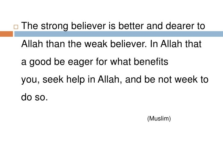 The strong believer is better and dearer to Allah than the weak believer. In Allah that a good be eager for what benefits ...