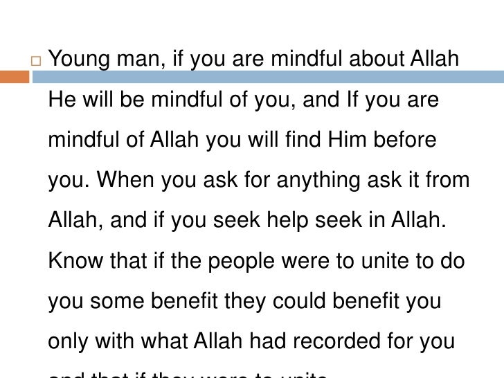 Young man, if you are mindful about Allah He will be mindful of you, and If you are mindful of Allah you will find Him bef...