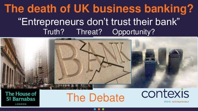 """The death of UK business banking? """"Entrepreneurs don't trust their bank"""" Truth? Threat? Opportunity? The Debate"""
