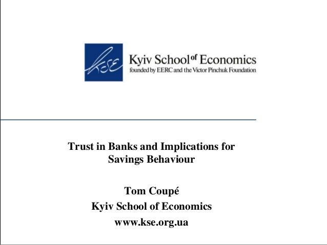 Trust in Banks and Implications for         Savings Behaviour          Tom Coupé    Kyiv School of Economics        www.ks...