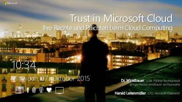 10:34 Mittwoch, 07. Oktober 2015 Trust in Microsoft Cloud Ihre Rechte und Pflichten beim Cloud Computing Dr. Winklbauer, L...