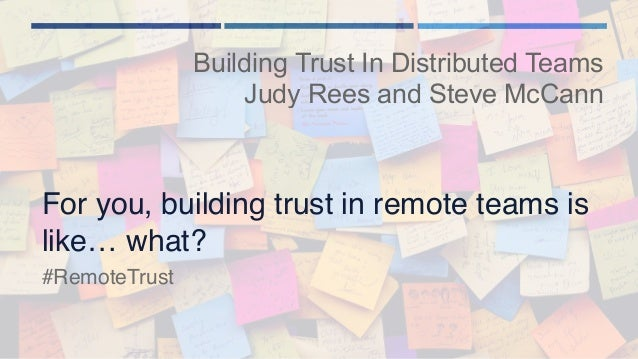 For you, building trust in remote teams is like… what? Building Trust In Distributed Teams Judy Rees and Steve McCann #Rem...