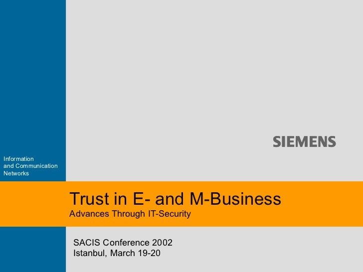 Trust in E- and M-Business Advances Through IT-Security SACIS Conference 2002 Istanbul, March 19-20