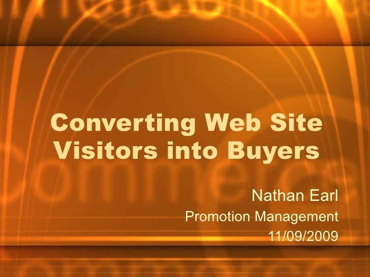 Converting Web Site Visitors into Buyers Nathan Earl Promotion Management 11/09/2009