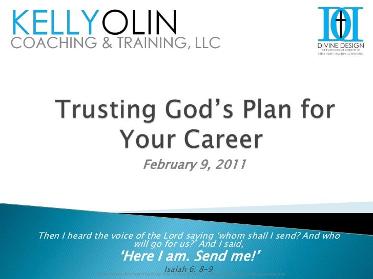 Trusting God's Plan for Your Career<br />February 9, 2011<br />Then I heard the voice of the Lord saying 'whom shall I se...