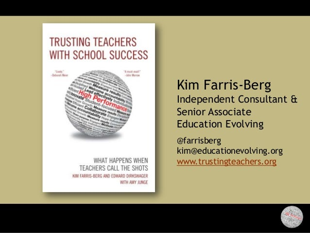 Kim Farris-BergIndependent Consultant &Senior AssociateEducation Evolving@farrisbergkim@educationevolving.orgwww.trustingt...