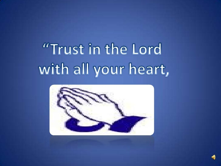 What does it mean to trust the Lord with all   your heart and lean not on your own              understanding?It means tha...