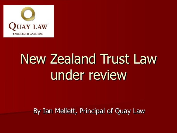 New Zealand Trust Law under review By Ian Mellett, Principal of Quay Law