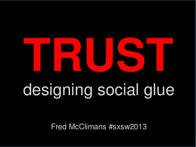 TRUST      designing social glue                Fred McClimans #sxsw2013CORPORATE NARRATIVES                              ...