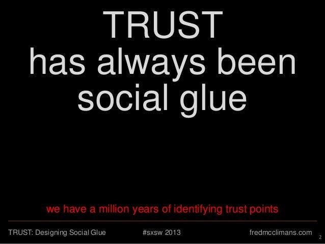 TRUST: designing social glue. #SXSW2013 Slide 2
