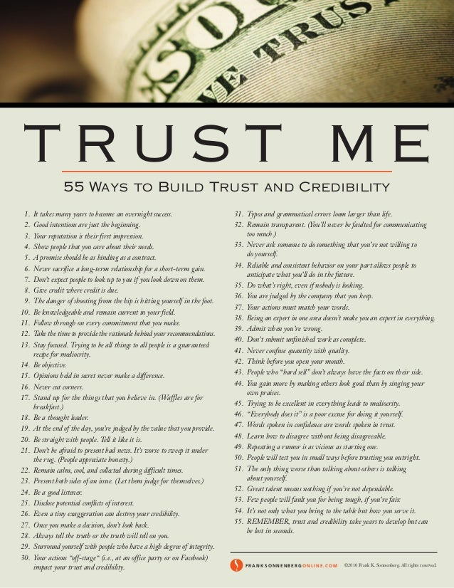 T R U S T M E 55 Ways to Build Trust and Credibility 1. It takes many years to become an overnight success. 2. Good intent...