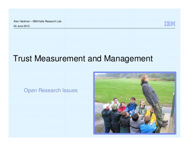Alan Hartman – IBM Haifa Research Lab20 June 2012Trust Measurement and Management        Open Research Issues             ...