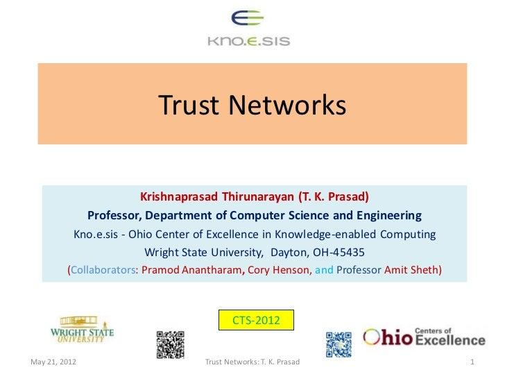 Trust Networks                        Krishnaprasad Thirunarayan (T. K. Prasad)               Professor, Department of Com...