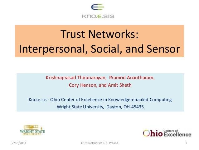 Trust Networks: Interpersonal, Social, and Sensor Krishnaprasad Thirunarayan, Pramod Anantharam, Cory Henson, and Amit She...