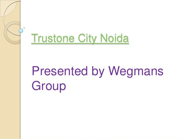 Trustone City NoidaPresented by WegmansGroup