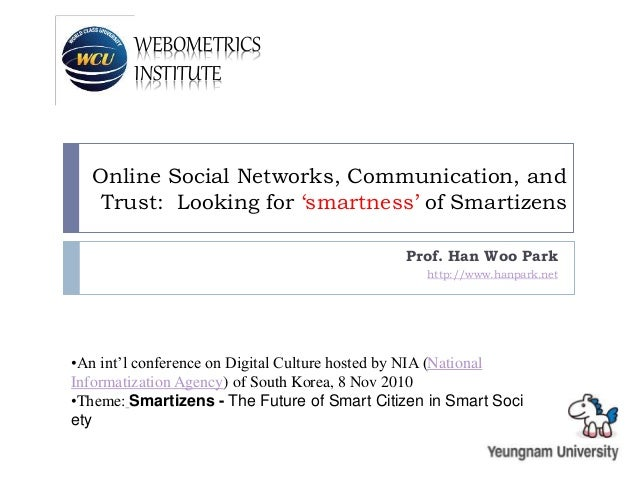 WEBOMETRICS INSTITUTE Online Social Networks, Communication, and Trust: Looking for 'smartness' of Smartizens Prof. Han Wo...