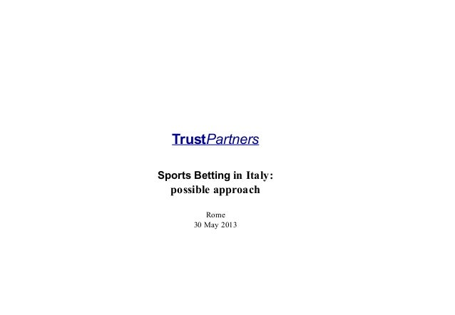 TrustPartnersSports Betting in Italy:possible approachRome30 May 2013
