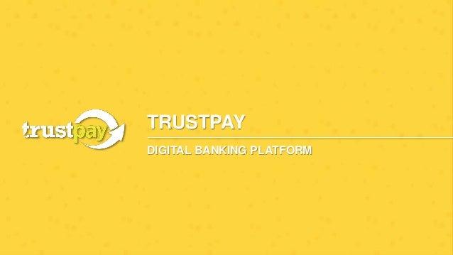 TRUSTPAY DIGITAL BANKING PLATFORM