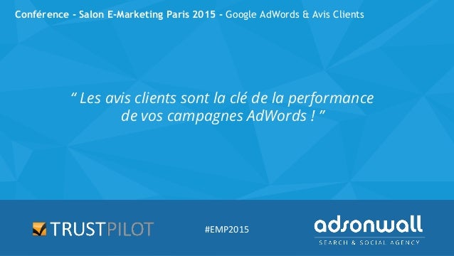 "Conférence - Salon E-Marketing Paris 2015 - Google AdWords & Avis Clients "" Les avis clients sont la clé de la performance..."