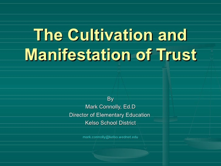 The Cultivation and Manifestation of Trust By Mark Connolly, Ed.D Director of Elementary Education  Kelso School District ...