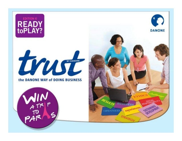 TRUST is…                  A unique business game:    Become with your team      Meet DANONE  a Board of           manager...