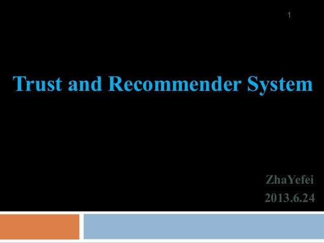 ZhaYefei 2013.6.24 1 Trust and Recommender System