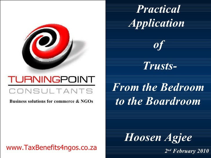 Practical Application  of  Trusts- From the Bedroom to the Boardroom Hoosen   Agjee 2 nd  February 2010 www.TaxBenefits4ng...
