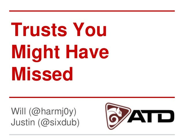 Trusts You Might Have Missed Will (@harmj0y) Justin (@sixdub)