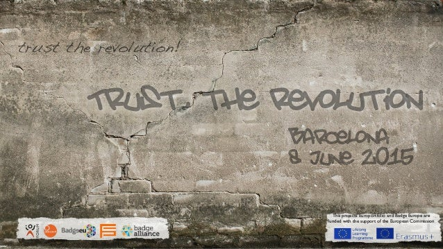 Trust, the revolution trust the revolution! EUROPORTFOLIO The projects Europortfolio and Badge Europe are funded with the ...