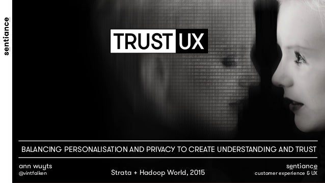 TRUST UX ann wuyts @vintfalken sentiance customer experience & UX BALANCING PERSONALISATION AND PRIVACY TO CREATE UNDERSTA...