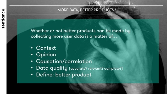 Whether or not better products can be made by collecting more user data is a matter of…  • Context • Opinion • Causatio...