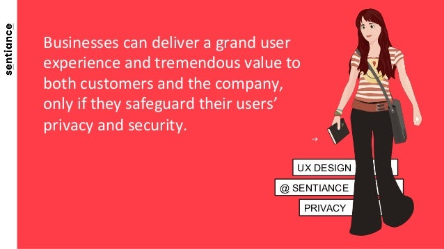PRIVACY @ SENTIANCE UX DESIGN Businesses  can  deliver  a  grand  user   experience  and  tremendous  va...