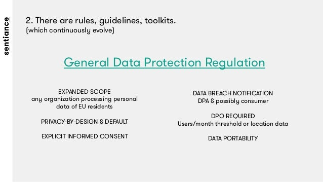 2. There are rules, guidelines, toolkits.  (which continuously evolve) General Data Protection Regulation EXPANDED SCOPE a...
