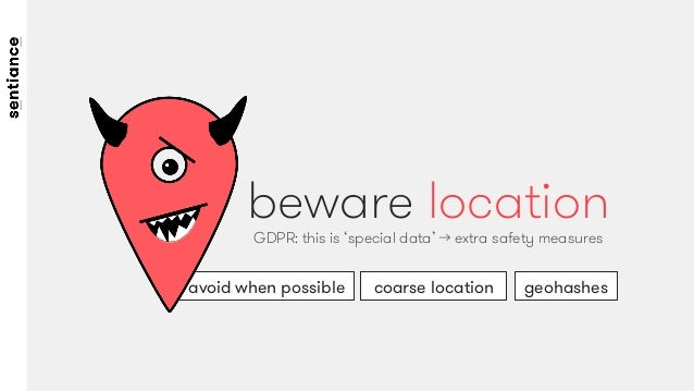 avoid when possible  geohashes coarse location beware location GDPR: this is 'special data' → extra safety measures
