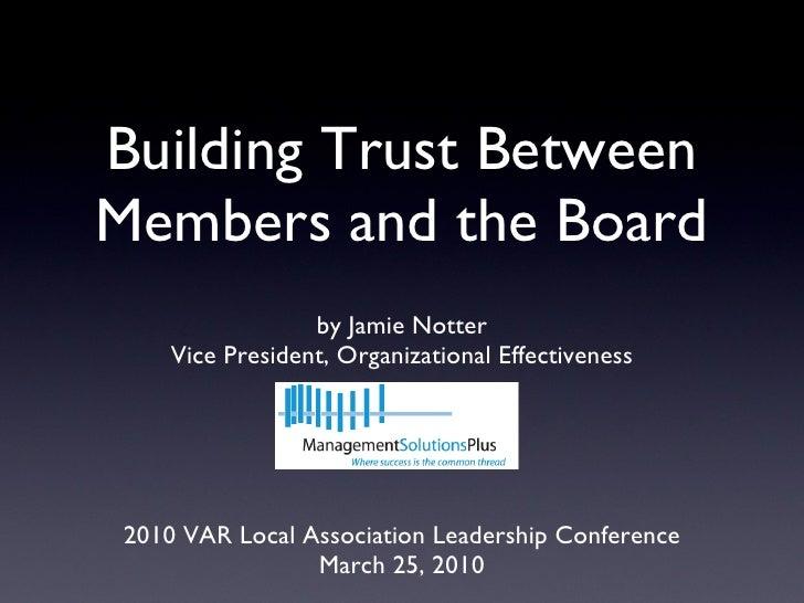Building Trust Between Members and the Board <ul><li>by Jamie Notter </li></ul><ul><li>Vice President, Organizational Effe...