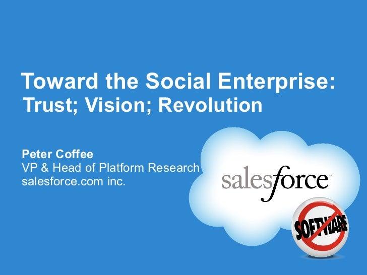 Toward the Social Enterprise: Trust; Vision; Revolution <ul><li>Peter Coffee </li></ul><ul><li>VP & Head of Platform Resea...