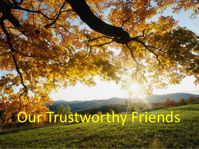 Our Trustworthy Friends