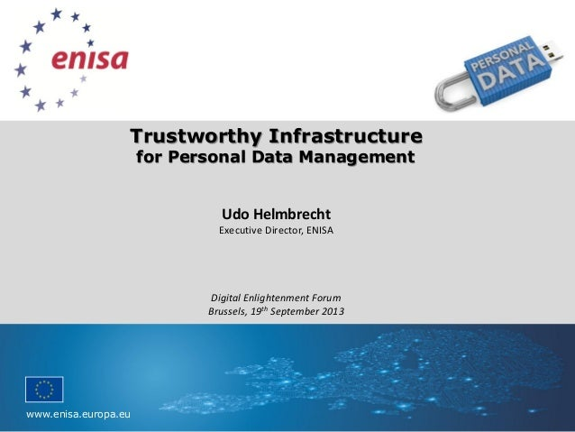 www.enisa.europa.eu Please replace background with image Trustworthy Infrastructure for Personal Data Management Udo Helmb...