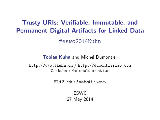 Trusty URIs: Verifiable, Immutable, and Permanent Digital Artifacts for Linked Data #eswc2014Kuhn Tobias Kuhn and Michel Du...