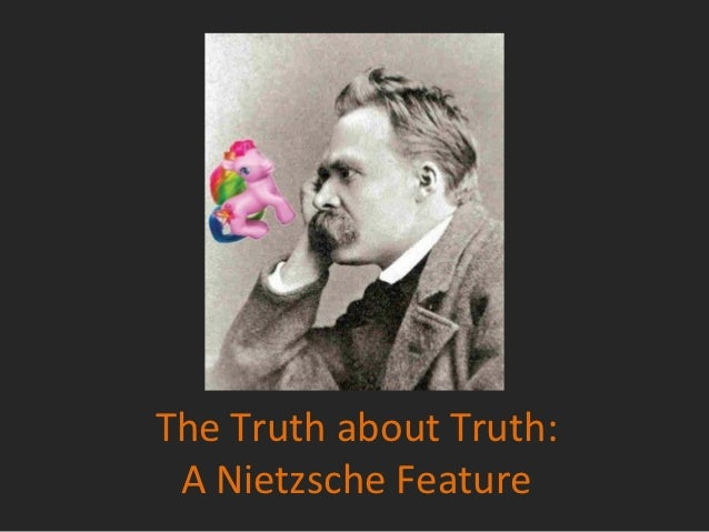The Truth about Truth: A Nietzsche Feature